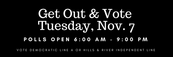Get out and vote Tuesday, November 7. The polls are open 6:00 am to 9:00 pm